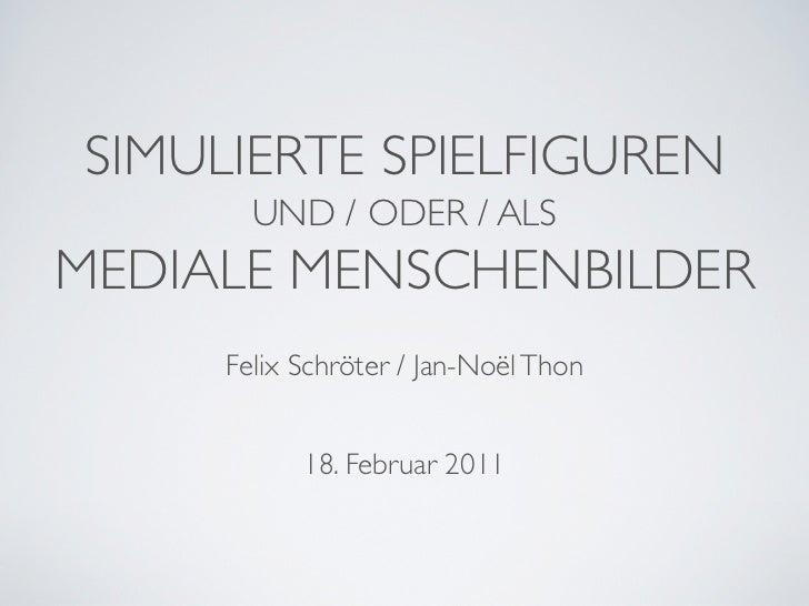 SIMULIERTE SPIELFIGUREN       UND / ODER / ALSMEDIALE MENSCHENBILDER     Felix Schröter / Jan-Noël Thon           18. Febr...