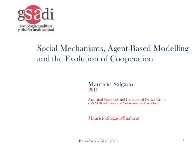 Social Mechanisms, Agent-Based Modellingand the Evolution of CooperationMauricio SalgadoPhDAnalytical Sociology and Instit...