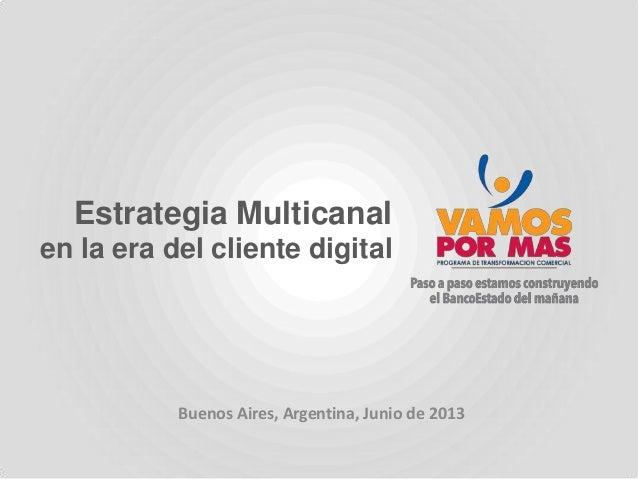 Estrategia Multicanal en la era del cliente digital Buenos Aires, Argentina, Junio de 2013