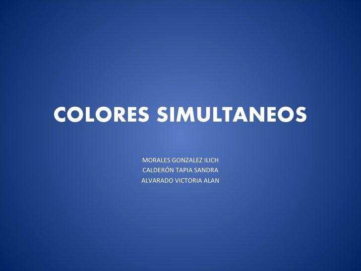 COLORES SIMULTANEOS      MORALES GONZALEZ ILICH      CALDERÓN TAPIA SANDRA      ALVARADO VICTORIA ALAN