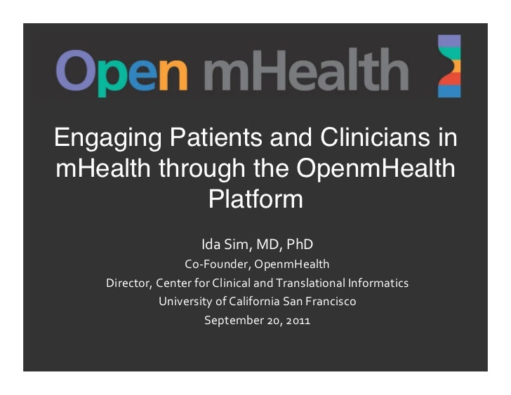 Engaging Patients and Clinicians inmHealth through the OpenmHealth            Platform                            Ida Si...