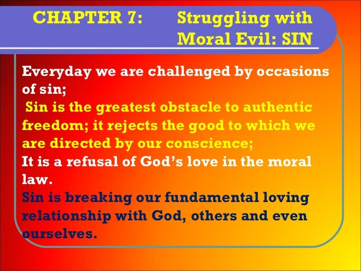 CHAPTER 7:          Struggling with                     Moral Evil: SINEveryday we are challenged by occasionsof sin; Sin ...