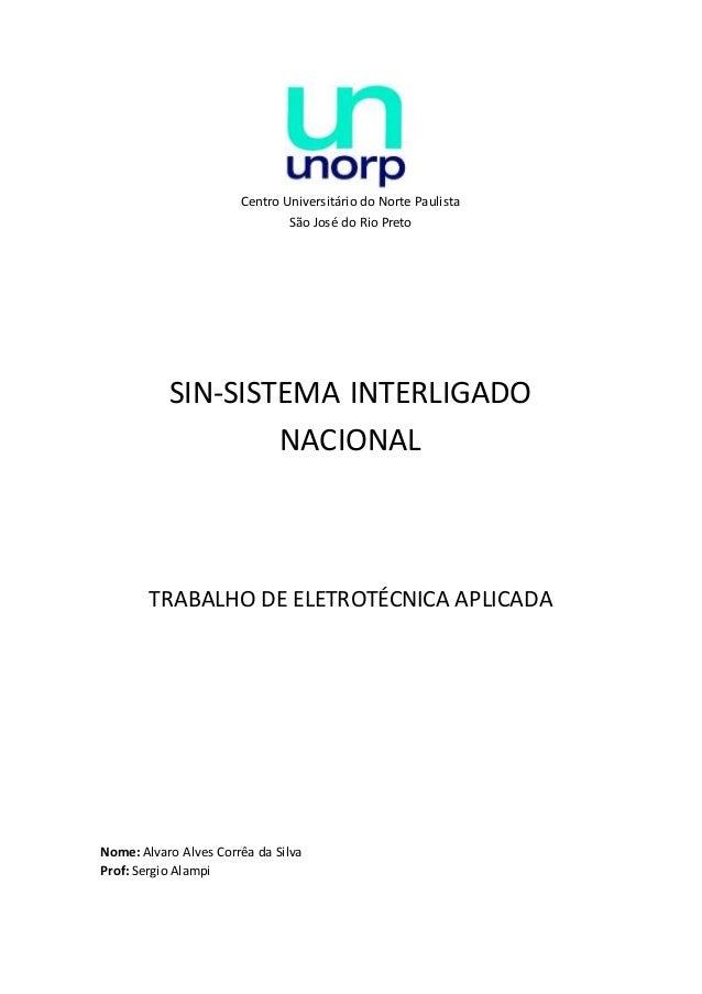 Centro Universitário do Norte Paulista São José do Rio Preto SIN-SISTEMA INTERLIGADO NACIONAL TRABALHO DE ELETROTÉCNICA AP...