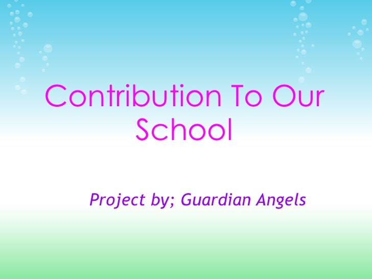 Contribution To Our      School   Project by; Guardian Angels
