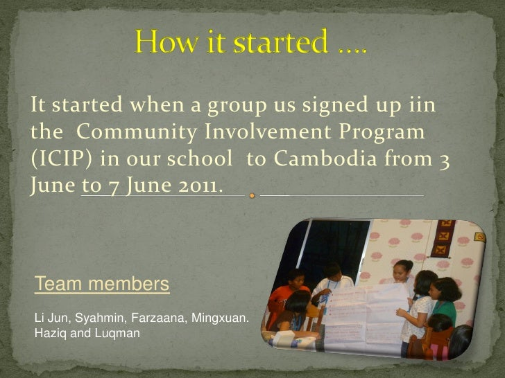 It started when a group us signed up iinthe Community Involvement Program(ICIP) in our school to Cambodia from 3June to 7 ...