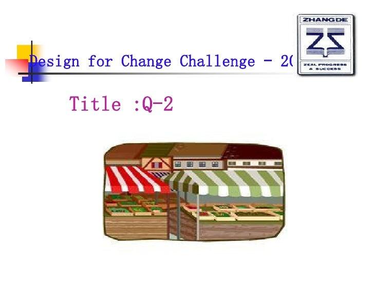 Design for Change Challenge - 2011    Title :Q-2
