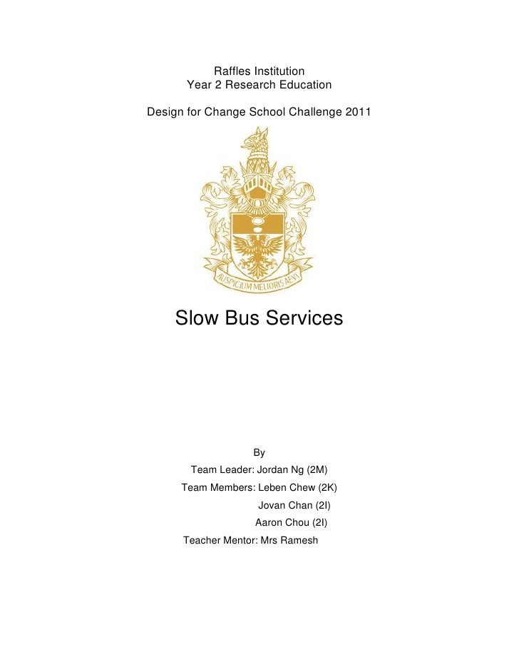 Raffles Institution      Year 2 Research EducationDesign for Change School Challenge 2011    Slow Bus Services            ...