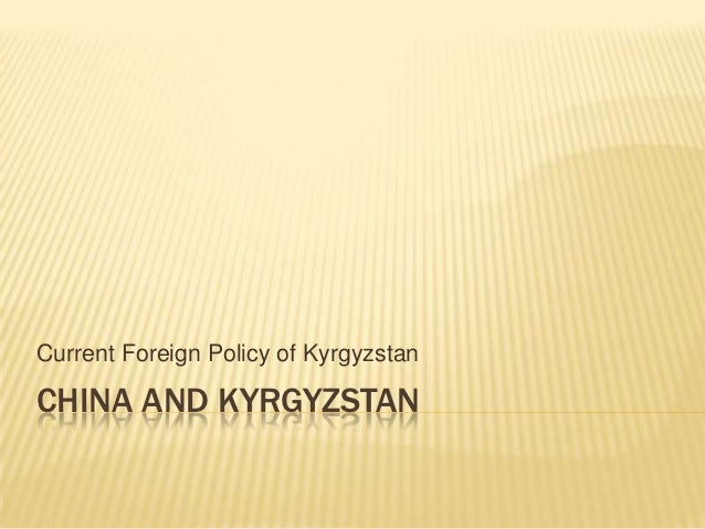 Current Foreign Policy of KyrgyzstanCHINA AND KYRGYZSTAN