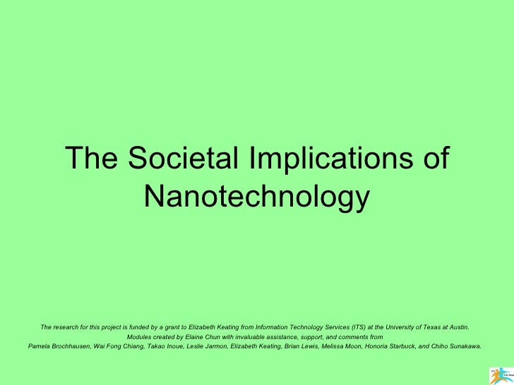 The Societal Implications of Nanotechnology The research for this project is funded by a grant to Elizabeth Keating from I...