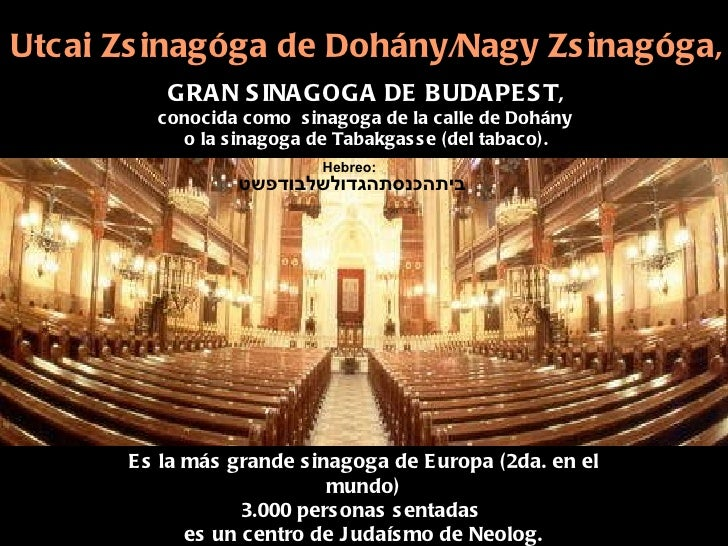 GRAN SINAGOGA DE BUDAPEST, conocida como  sinagoga de la calle de Dohány  o la sinagoga de Tabakgasse (del tabaco). Es la ...