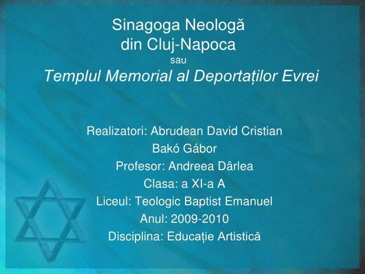 Sinagoga Neologădin Cluj-NapocasauTemplul Memorial al Deportaţilor Evrei<br />Realizatori: Abrudean David Cristian<br />Ba...