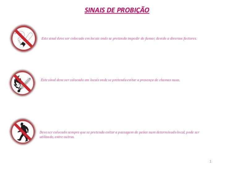 SINAIS DE PROBIÇÃO Este sinal deve ser colocado em locais onde se pretenda impedir de fumar, devido a diversos factores.Es...