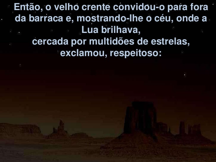 Então, o velho crente convidou-o para forada barraca e, mostrando-lhe o céu, onde a               Lua brilhava,    cercada...