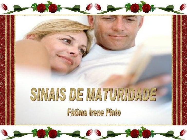 SINAIS DE MATURIDADE Fátima Irene Pinto