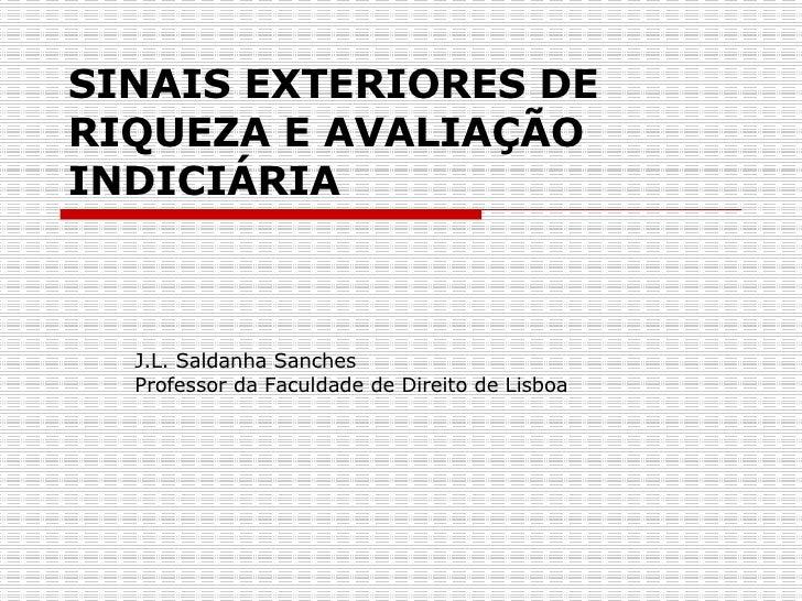 SINAIS EXTERIORES DE RIQUEZA E AVALIAÇÃO INDICIÁRIA J.L. Saldanha Sanches  Professor da Faculdade de Direito de Lisboa