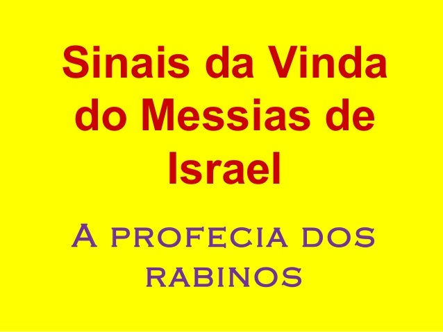 Sinais da Vinda do Messias de Israel A profecia dos rabinos
