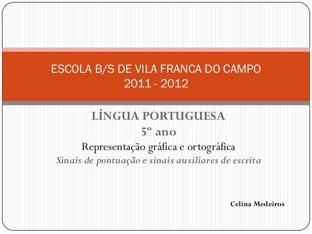 ESCOLA B/S DE VILA FRANCA DO CAMPO 2011 - 2012  LÍNGUA PORTUGUESA 5º ano Representação gráfica e ortográfica Sinais de pon...