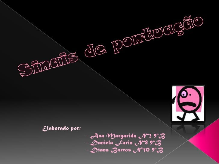 Elaborado por:                  - Ana Margarida Nº2 9ºB                  - Daniela Faria Nº8 9ºB                  - Diana ...