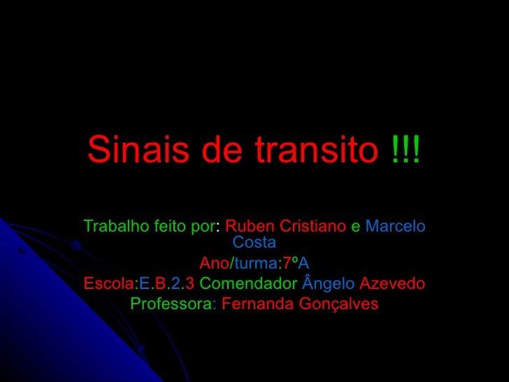 Sinais de transito  !!! Trabalho feito por :  Ruben Cristiano   e   Marcelo Costa Ano / turma : 7 º A Escola : E . B . 2 ....