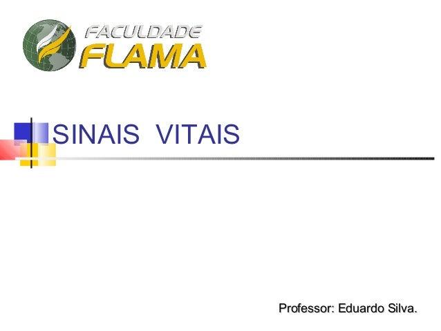 SINAIS VITAIS Professor: Eduardo Silva.Professor: Eduardo Silva.
