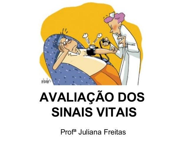 AVALIAÇÃO DOS SINAIS VITAIS Profª Juliana Freitas