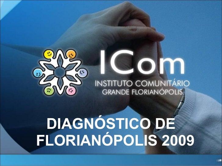 <ul><li>DIAGNÓSTICO DE FLORIANÓPOLIS  2009 </li></ul>
