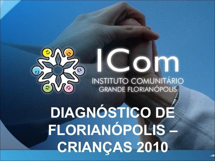 DIAGNÓSTICO DE FLORIANÓPOLIS – CRIANÇAS 2010