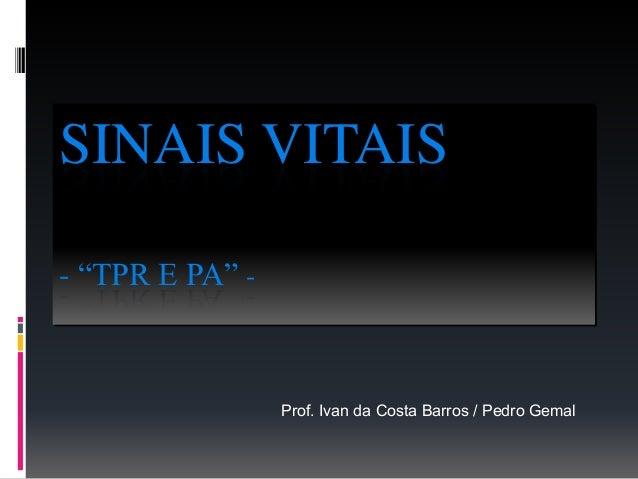 "SINAIS VITAIS - ""TPR E PA"" - Prof. Ivan da Costa Barros / Pedro Gemal"