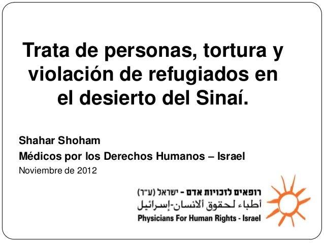 and rape of asylum seekers   in the Sinai desert.Trata de personas, tortura yviolación de refugiados en    el desierto del...