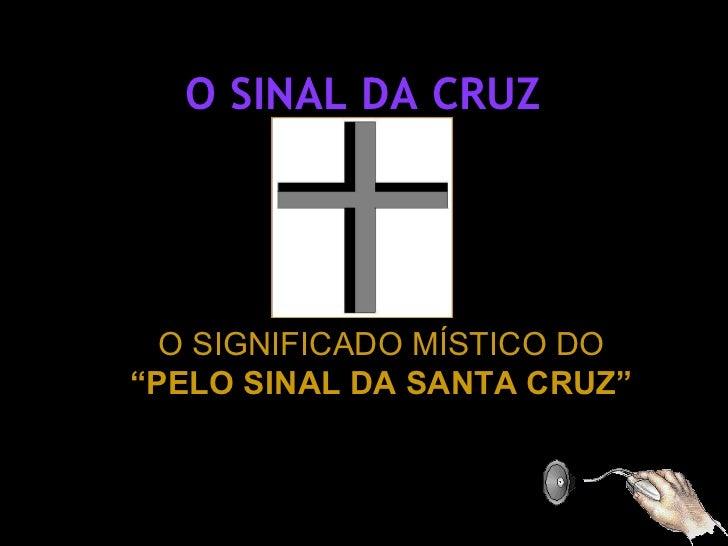 """O SINAL DA CRUZ  O SIGNIFICADO MÍSTICO DO  """"PELO SINAL DA SANTA CRUZ"""""""