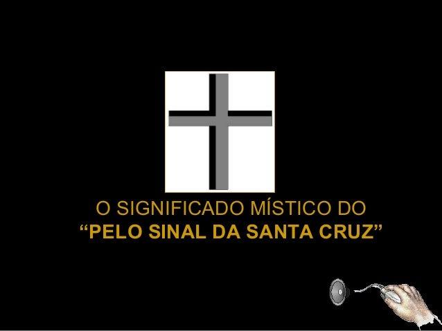 """O SIGNIFICADO MÍSTICO DO """"PELO SINAL DA SANTA CRUZ"""""""