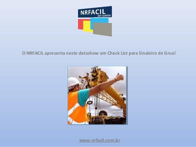 www.nrfacil.com.br O NRFACIL apresenta neste datashow um Check List para Sinaleiro de Grua!