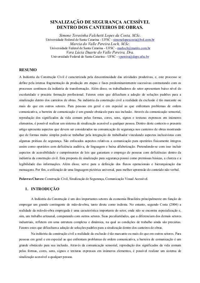 SINALIZAÇÃO DE SEGURANÇA ACESSÍVEL                          DENTRO DOS CANTEIROS DE OBRAS.                             Sim...