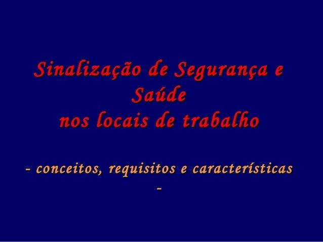 Sinalização de Segurança eSinalização de Segurança e SaúdeSaúde nos locais de trabalhonos locais de trabalho - conceitos, ...