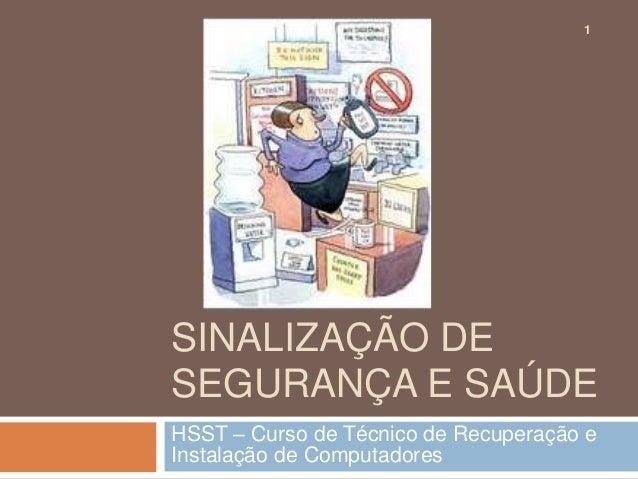1SINALIZAÇÃO DESEGURANÇA E SAÚDEHSST – Curso de Técnico de Recuperação eInstalação de Computadores