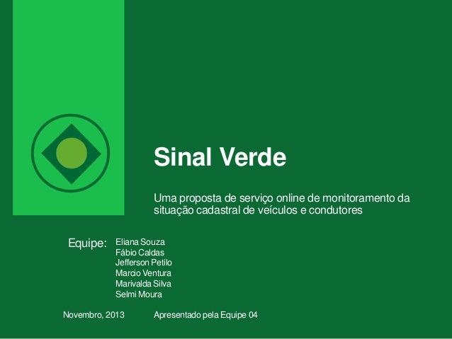 Sinal Verde Uma proposta de serviço online de monitoramento da situação cadastral de veículos e condutores  Equipe:  Elian...
