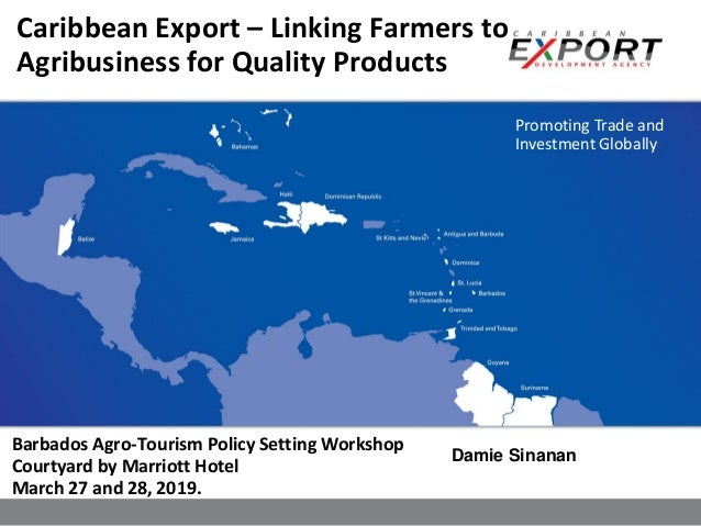 Promoting Trade and Investment Globally Barbados Agro-Tourism Policy Setting Workshop Courtyard by Marriott Hotel March 27...