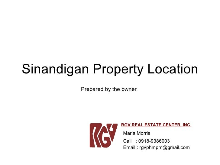 Sinandigan Property Location Maria Morris Call  : 0918-9386003 Email : rgvphmpm@gmail.com RGV REAL ESTATE CENTER, INC. Pre...
