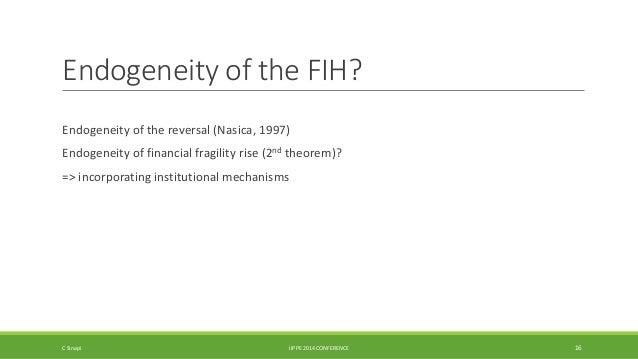 Endogeneity of the FIH?  Endogeneity of the reversal (Nasica, 1997)  Endogeneity of financial fragility rise (2nd theorem)...