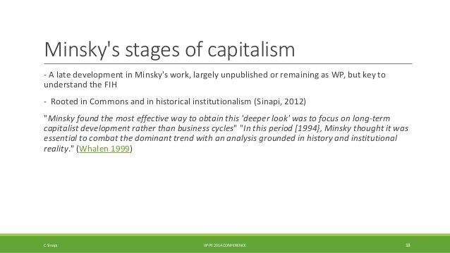 Minsky's stages of capitalism  - A late development in Minsky's work, largely unpublished or remaining as WP, but key to  ...