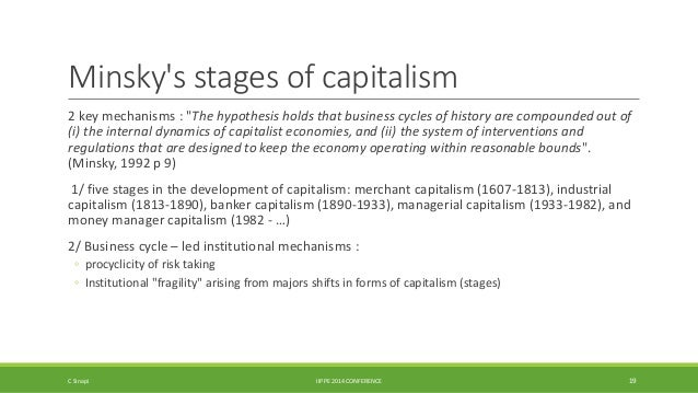 """Minsky's stages of capitalism  2 key mechanisms : """"The hypothesis holds that business cycles of history are compounded out..."""