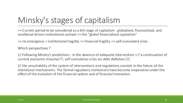 Minsky's stages of capitalism  => Current period to be considered as a 6th stage of capitalism : globalized, financialized...