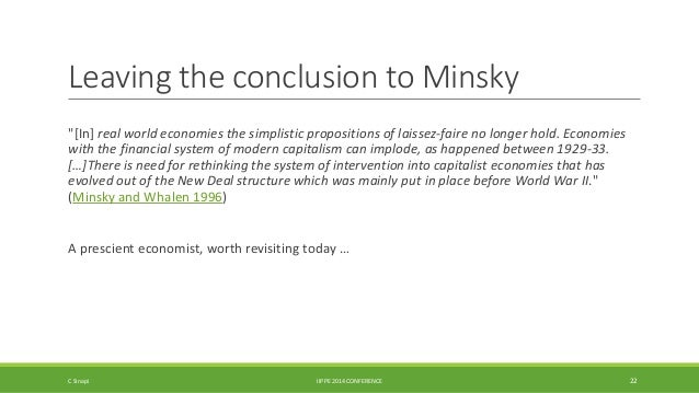 """Leaving the conclusion to Minsky  """"[In] real world economies the simplistic propositions of laissez-faire no longer hold. ..."""