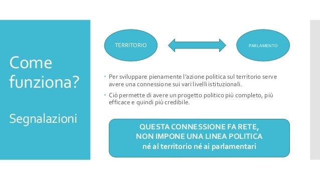 Come funziona? Segnalazioni  Per sviluppare pienamente l'azione politica sul territorio serve avere una connessione sui v...