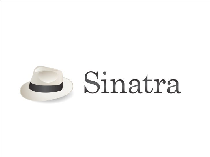 Agenda  • Sinatra Introduction • Real Example • Rack • Rails Intergation