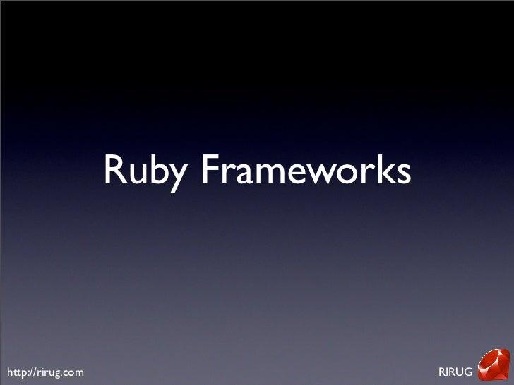 Ruby Frameworks    http://rirug.com                     RIRUG