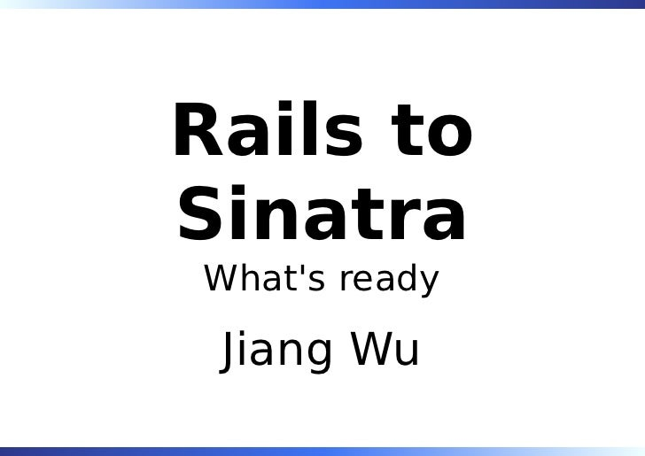 Rails to Sinatra What's ready   Jiang Wu