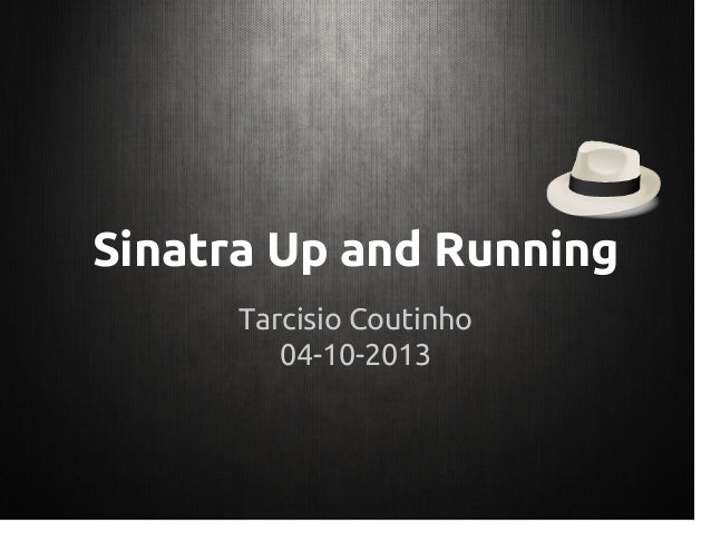 Sinatra Up and Running Tarcisio Coutinho 04-10-2013