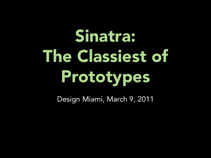 Sinatra:The Classiest of  Prototypes Design Miami, March 9, 2011