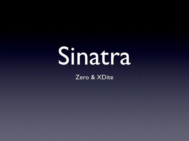 Sinatra  Zero & XDite